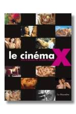 Le cin�ma X - La premi�re encyclop�die consacr�e au film pornographique.