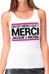 D�bardeur femme, blanc, Jacquie et Michel, affichant le c�l�bre slogan:  On dit merci qui?  sur la poitrine.
