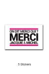 Pack de 5 Stickers blancs Jacquie & Michel  (dimensions 5 x 3.3 cm) � coller o� vous voulez.
