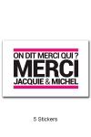 Pack de 5 Stickers blancs Jacquie & Michel  (dimensions 10 x 6.5 cm) � coller o� vous voulez.