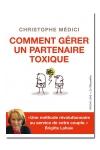 une m�thode simple, originale et efficace pour g�rer un partenaire toxique, par Christophe M�dici.