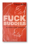 Fuck Buddies et autres corps anonymes... le sexe � toutes les sauces!