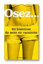 Osez 20 histoires de sexe en vacances - Profitez des vacances pour vous faire plaisir!