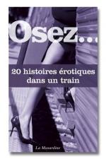 Osez ... 20 histoires érotiques dans un train - Après avoir lu ce recueil d'histoires, vous ne verrez plus vos voyages en train de la même façon.