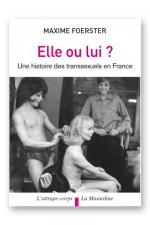 Elle ou lui - Histoire des transsexuels en france.